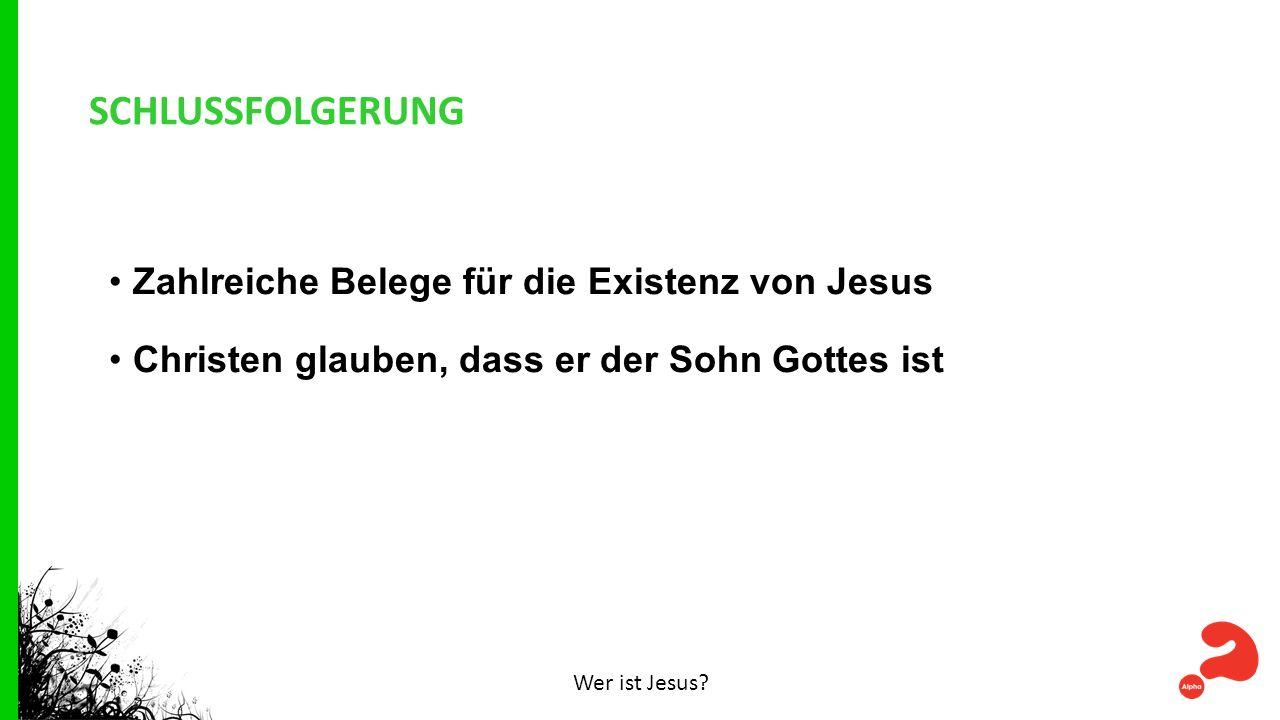 SCHLUSSFOLGERUNG Zahlreiche Belege für die Existenz von Jesus