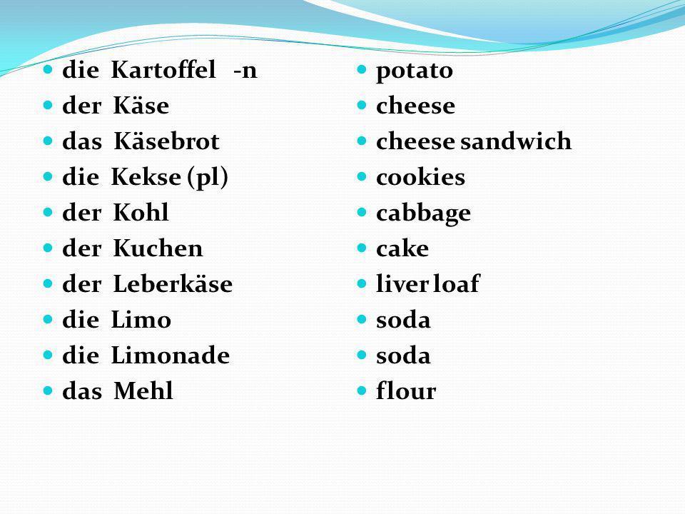 die Kartoffel -n der Käse. das Käsebrot. die Kekse (pl) der Kohl. der Kuchen. der Leberkäse.