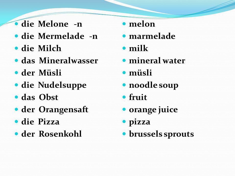 die Melone -n die Mermelade -n. die Milch. das Mineralwasser. der Müsli. die Nudelsuppe.