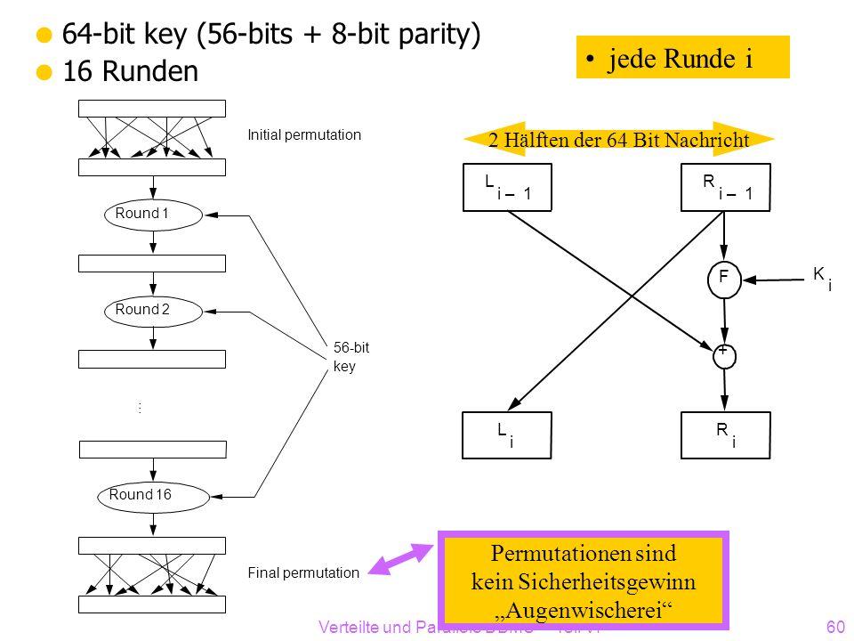 64-bit key (56-bits + 8-bit parity) 16 Runden jede Runde i