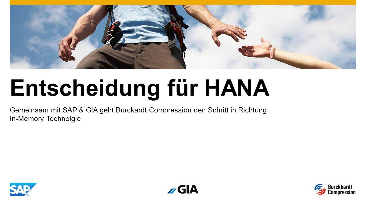 Entscheidung für HANA Gemeinsam mit SAP & GIA geht Burckardt Compression den Schritt in Richtung In-Memory Technolgie.