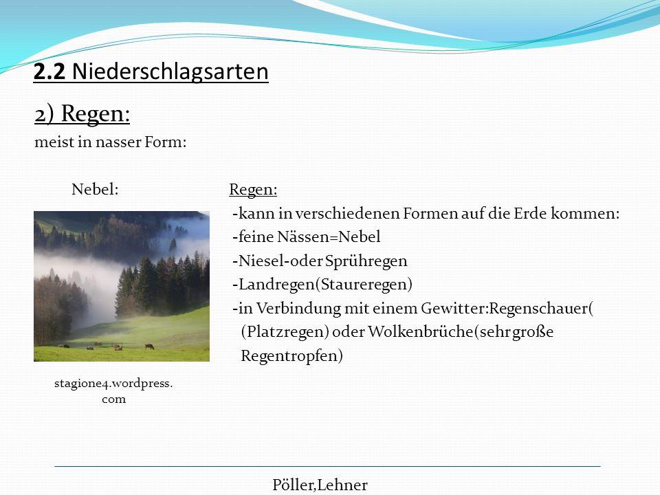 2.2 Niederschlagsarten 2) Regen: meist in nasser Form: Nebel: Regen: