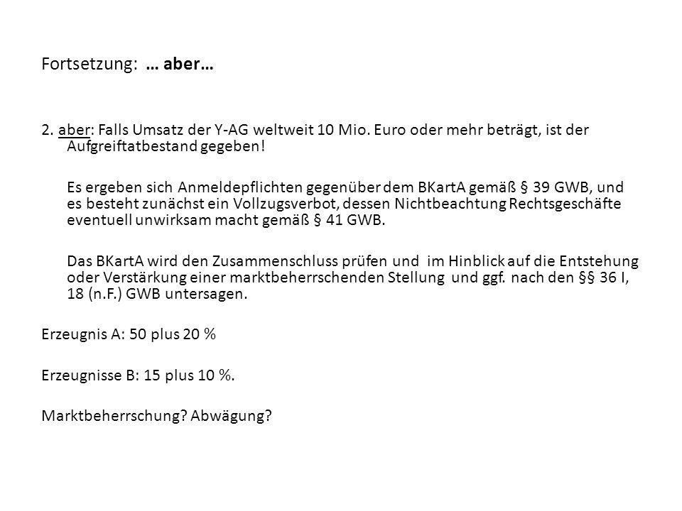 Fortsetzung: … aber… 2. aber: Falls Umsatz der Y-AG weltweit 10 Mio. Euro oder mehr beträgt, ist der Aufgreiftatbestand gegeben!