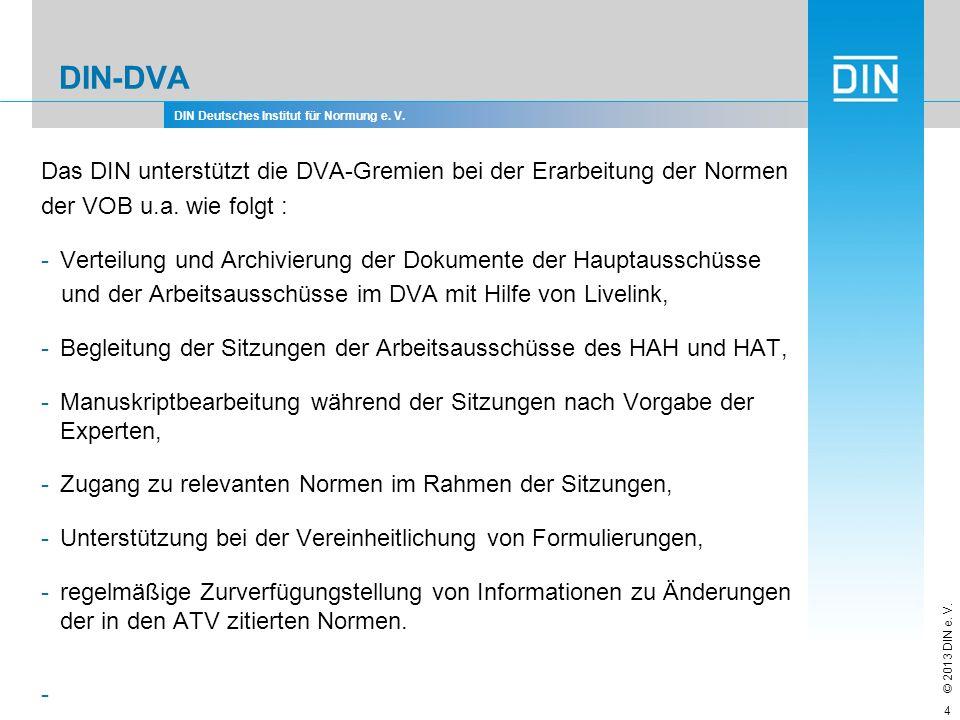 DIN-DVADas DIN unterstützt die DVA-Gremien bei der Erarbeitung der Normen. der VOB u.a. wie folgt :