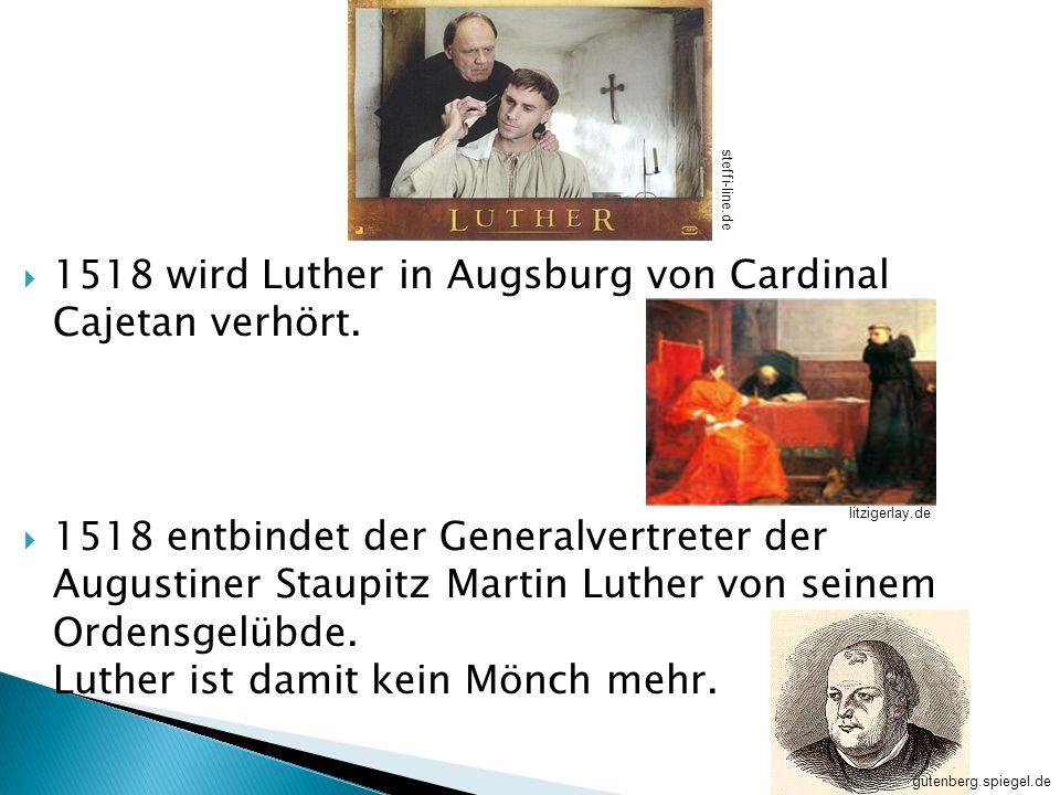 1518 wird Luther in Augsburg von Cardinal Cajetan verhört.