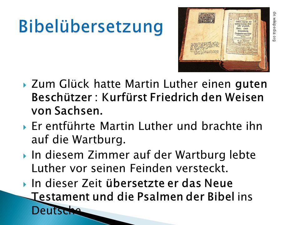 Bibelübersetzung de.wikipedia.org. Zum Glück hatte Martin Luther einen guten Beschützer : Kurfürst Friedrich den Weisen von Sachsen.