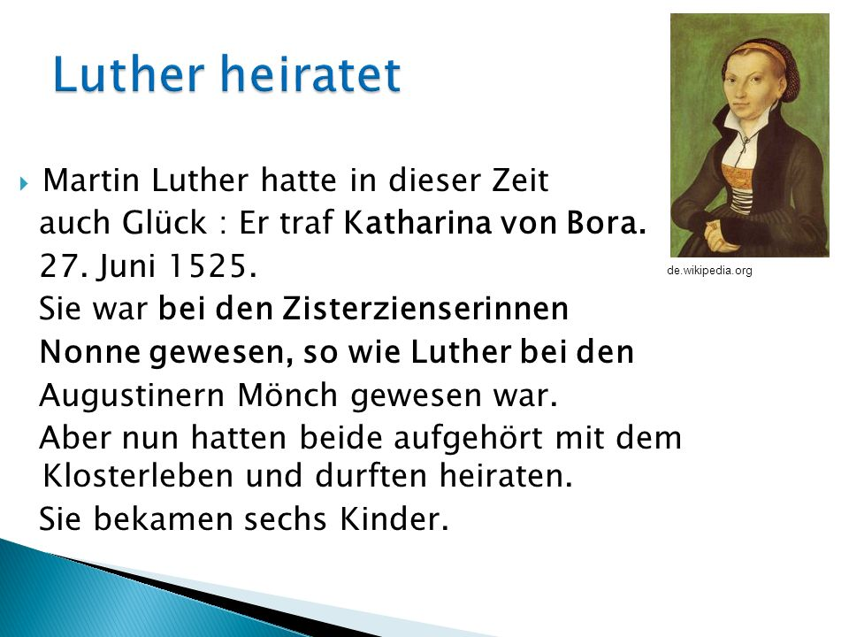 Luther heiratet Martin Luther hatte in dieser Zeit