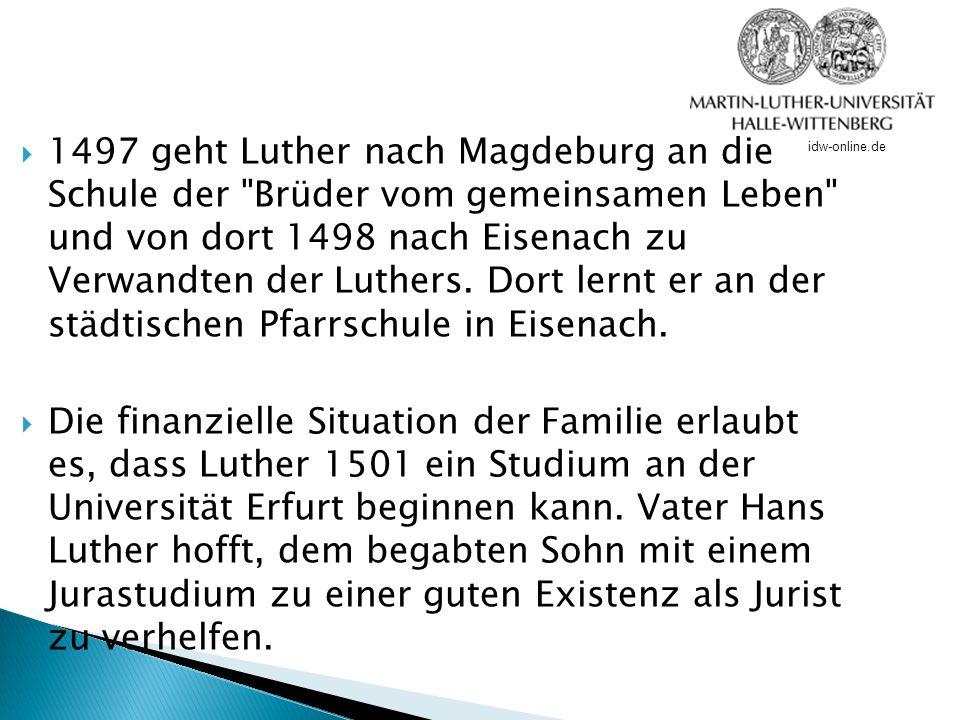 1497 geht Luther nach Magdeburg an die Schule der Brüder vom gemeinsamen Leben und von dort 1498 nach Eisenach zu Verwandten der Luthers. Dort lernt er an der städtischen Pfarrschule in Eisenach.