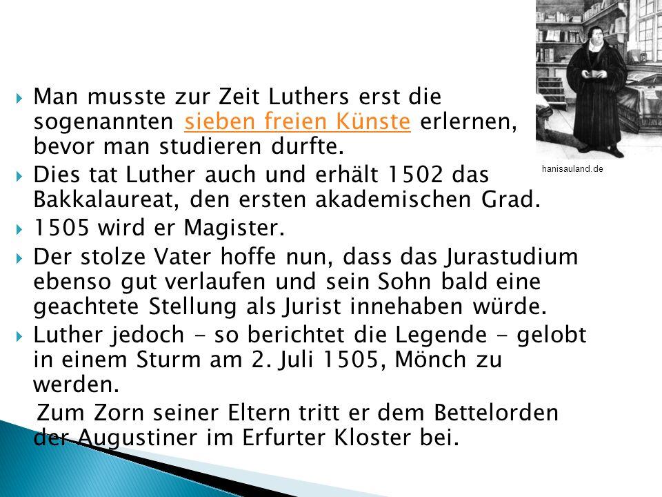 Man musste zur Zeit Luthers erst die sogenannten sieben freien Künste erlernen, bevor man studieren durfte.