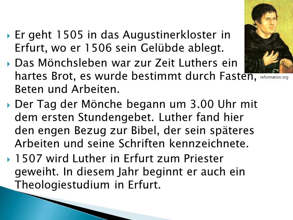 Er geht 1505 in das Augustinerkloster in Erfurt, wo er 1506 sein Gelübde ablegt.