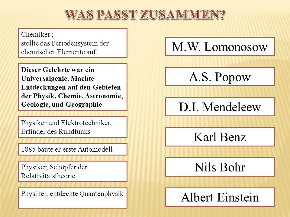 WAS PASST ZUSAMMEN M.W. Lomonosow A.S. Popow D.I. Mendeleew Karl Benz