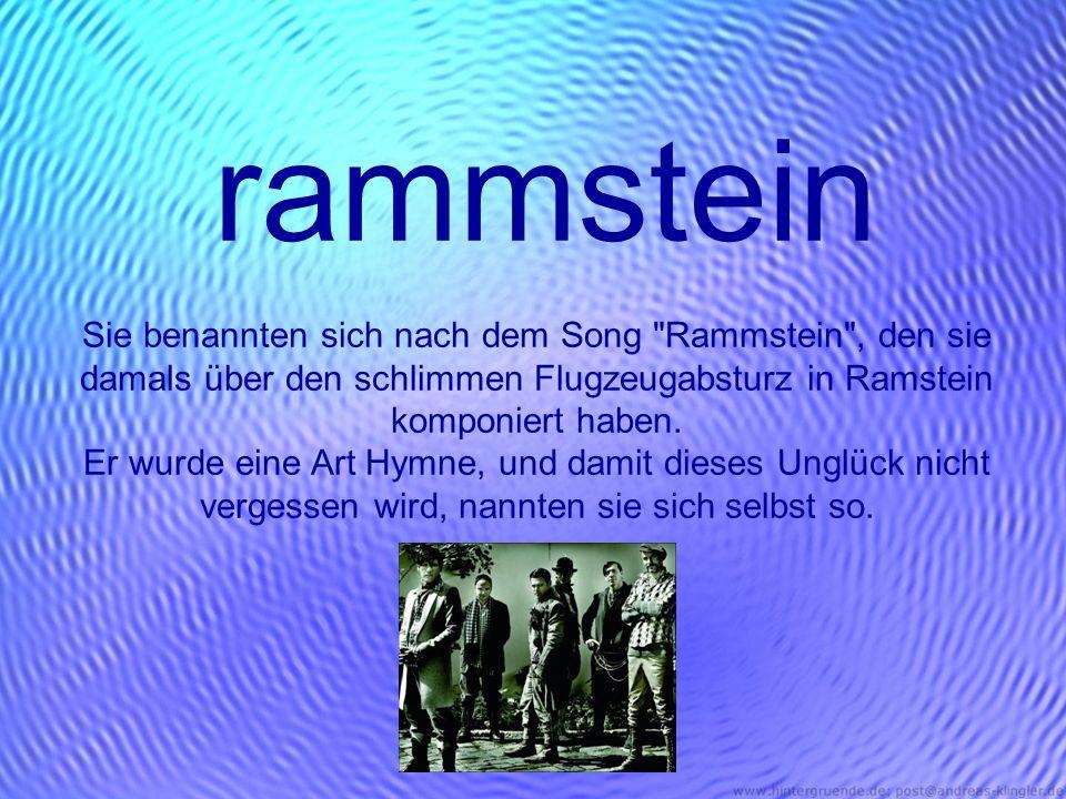rammstein Sie benannten sich nach dem Song Rammstein , den sie damals über den schlimmen Flugzeugabsturz in Ramstein komponiert haben.