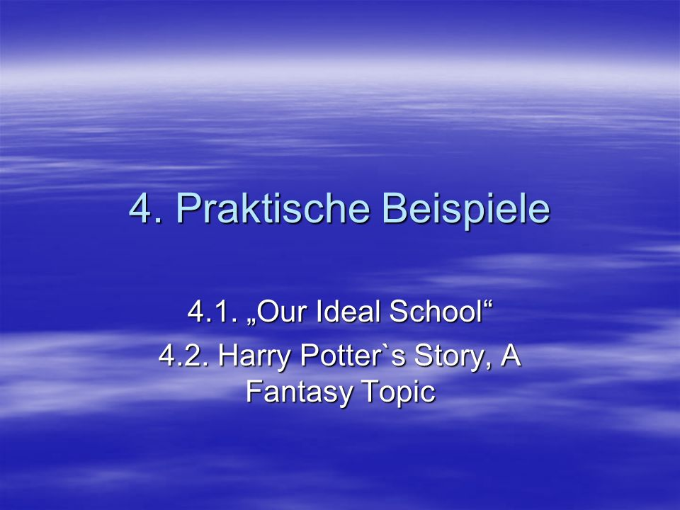 "4.1. ""Our Ideal School 4.2. Harry Potter`s Story, A Fantasy Topic"
