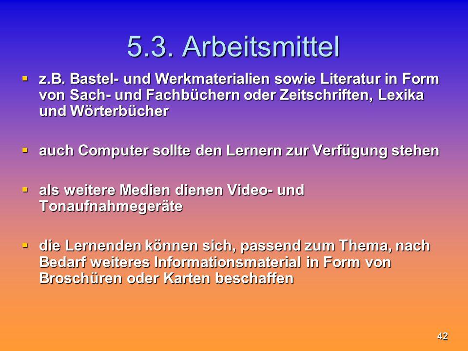 5.3. Arbeitsmittelz.B. Bastel- und Werkmaterialien sowie Literatur in Form von Sach- und Fachbüchern oder Zeitschriften, Lexika und Wörterbücher.