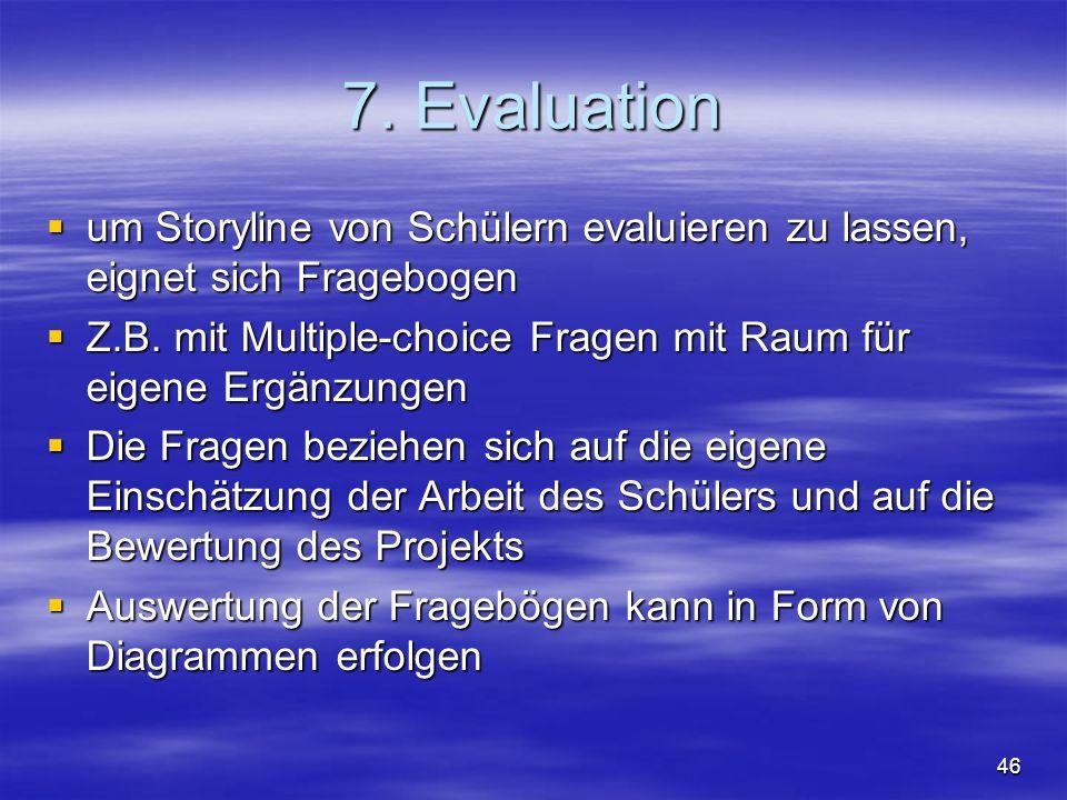 7. Evaluationum Storyline von Schülern evaluieren zu lassen, eignet sich Fragebogen. Z.B. mit Multiple-choice Fragen mit Raum für eigene Ergänzungen.
