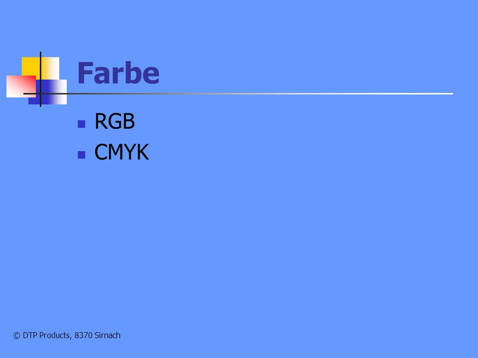 Farbe RGB CMYK © DTP Products, 8370 Sirnach