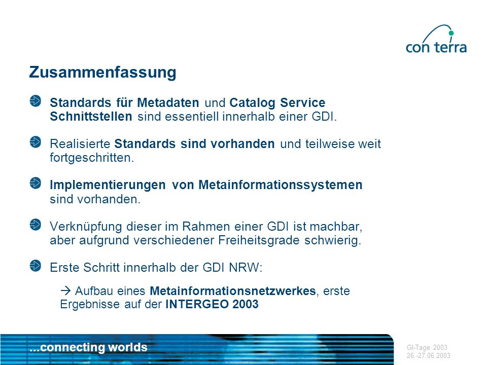 ZusammenfassungStandards für Metadaten und Catalog Service Schnittstellen sind essentiell innerhalb einer GDI.