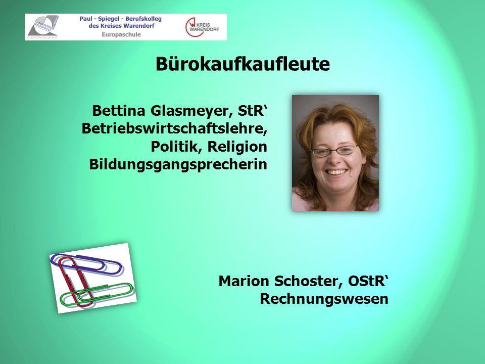 Bürokaufkaufleute Bettina Glasmeyer, StR' Betriebswirtschaftslehre, Politik, Religion Bildungsgangsprecherin.