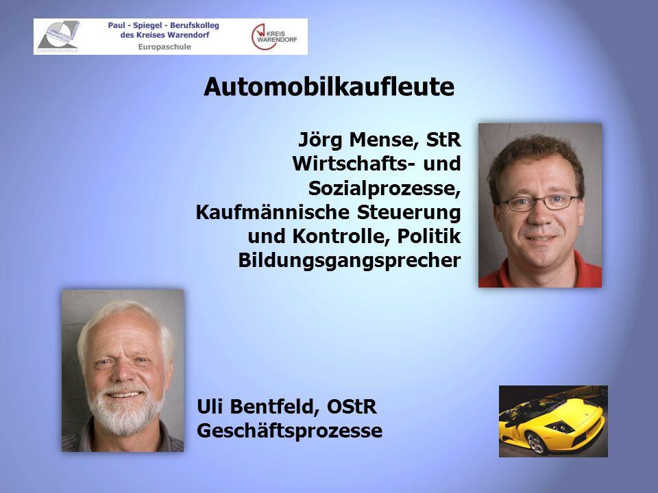 Automobilkaufleute Jörg Mense, StR Wirtschafts- und Sozialprozesse, Kaufmännische Steuerung und Kontrolle, Politik Bildungsgangsprecher.