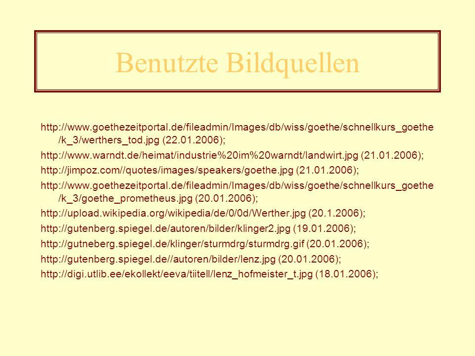 Benutzte Bildquellen http://www.goethezeitportal.de/fileadmin/Images/db/wiss/goethe/schnellkurs_goethe/k_3/werthers_tod.jpg (22.01.2006);