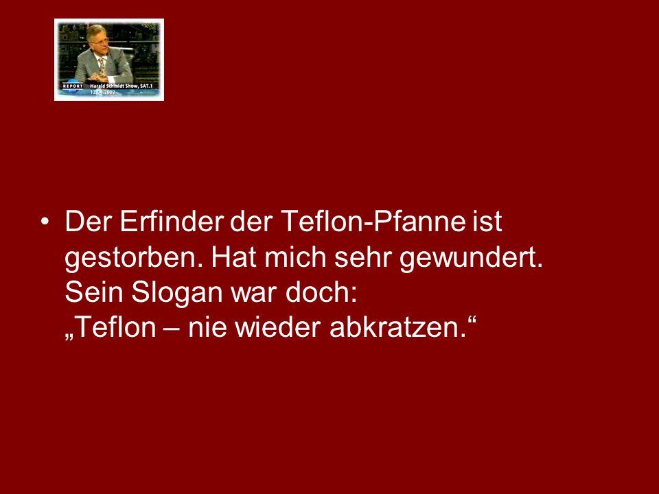 Der Erfinder der Teflon-Pfanne ist gestorben. Hat mich sehr gewundert