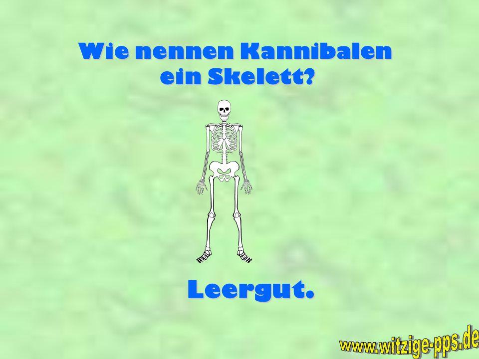 Wie nennen Kannibalen ein Skelett Leergut. www.witzige-pps.de