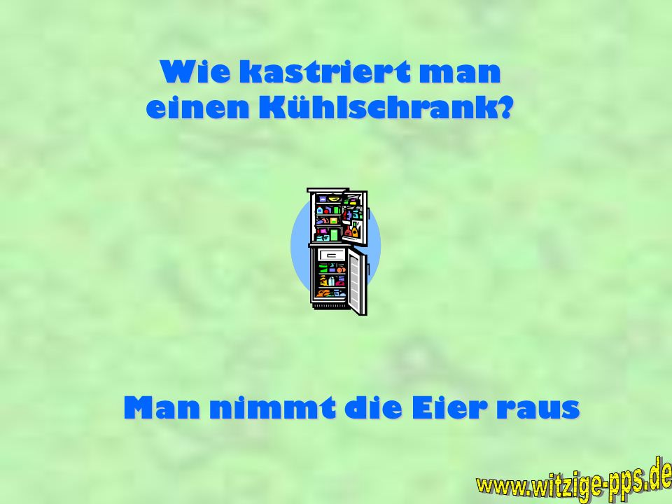 www.witzige-pps.de Wie kastriert man einen Kühlschrank