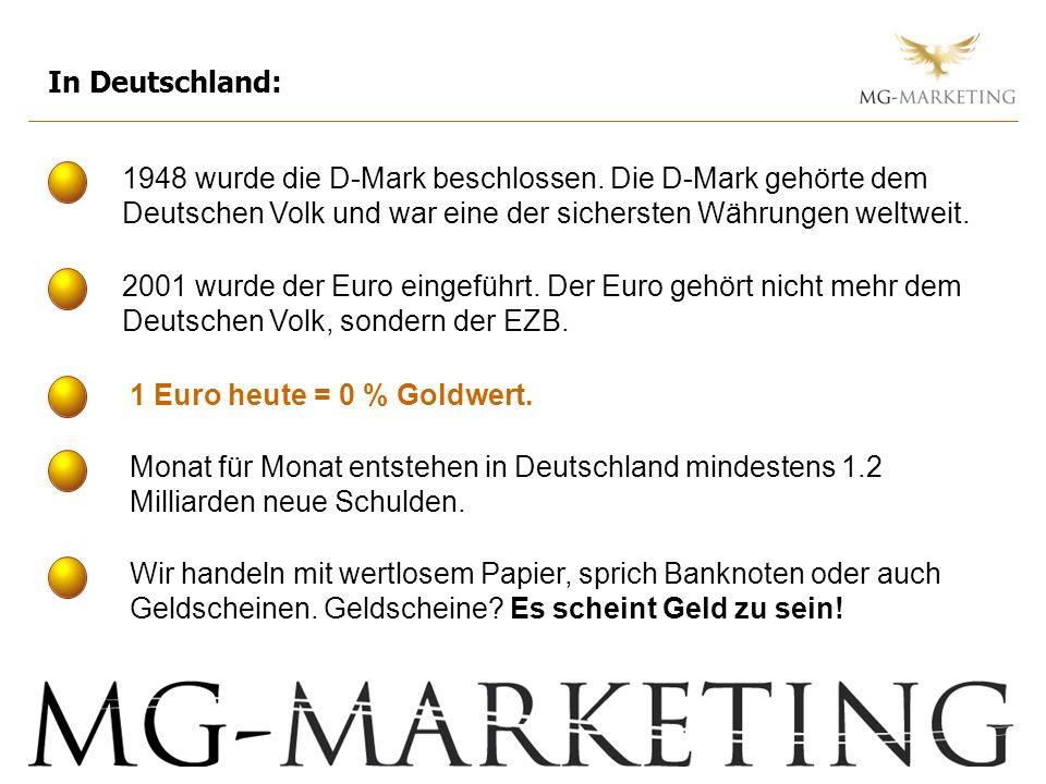 In Deutschland: 1948 wurde die D-Mark beschlossen. Die D-Mark gehörte dem Deutschen Volk und war eine der sichersten Währungen weltweit.