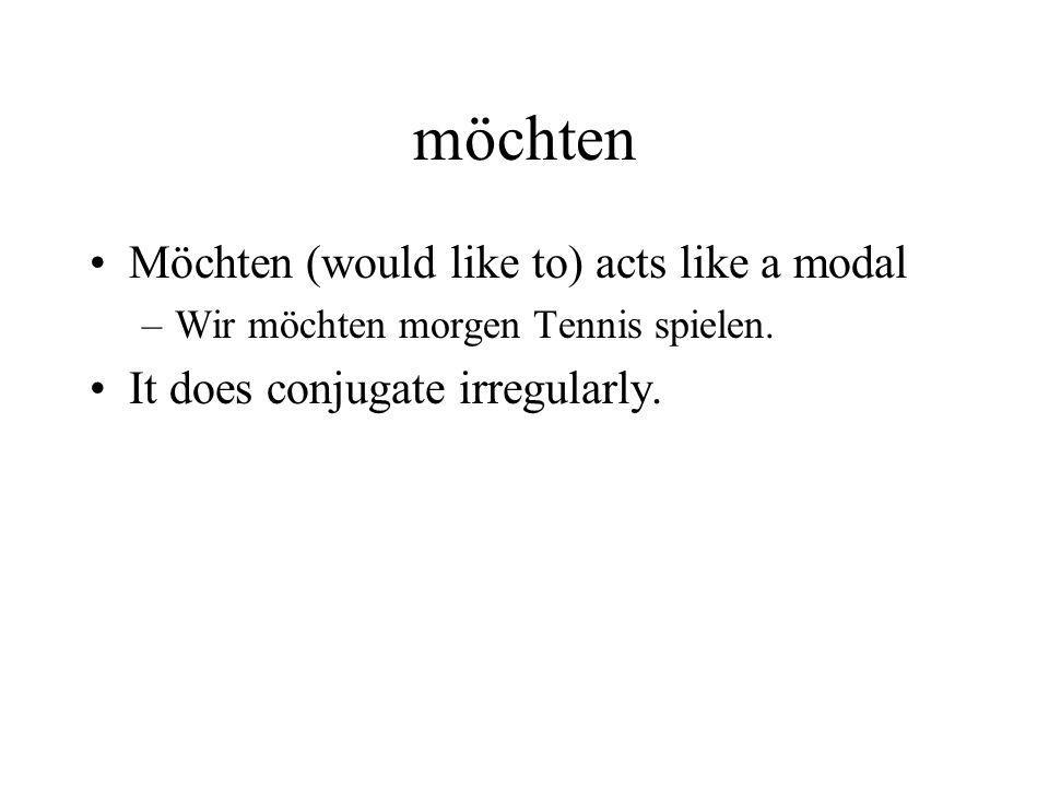 möchten Möchten (would like to) acts like a modal