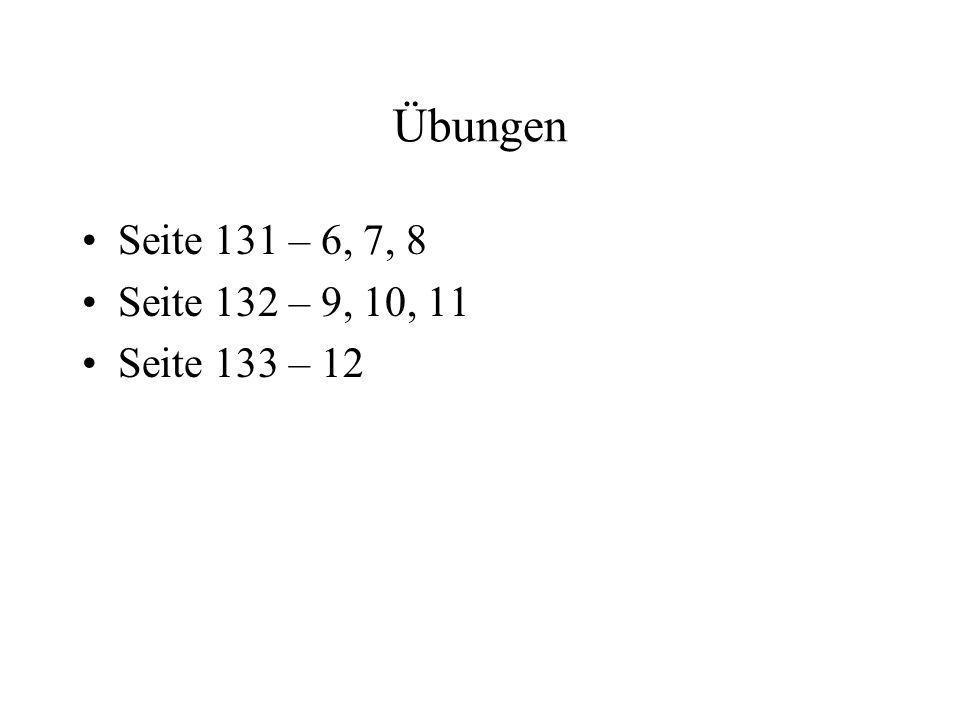 Übungen Seite 131 – 6, 7, 8 Seite 132 – 9, 10, 11 Seite 133 – 12