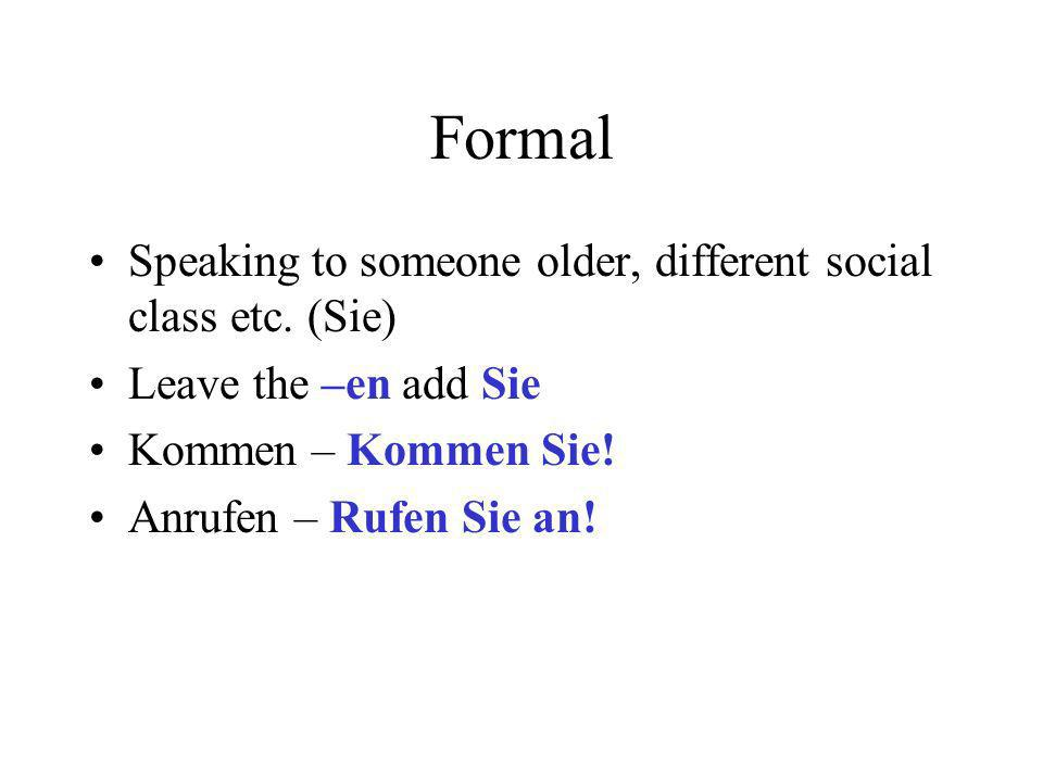 Formal Speaking to someone older, different social class etc. (Sie)