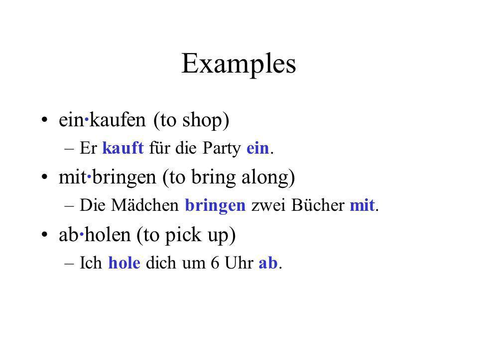 Examples ein·kaufen (to shop) mit·bringen (to bring along)
