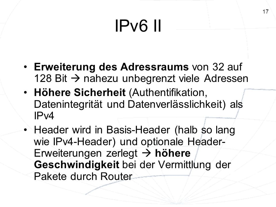 IPv6 II Erweiterung des Adressraums von 32 auf 128 Bit  nahezu unbegrenzt viele Adressen.