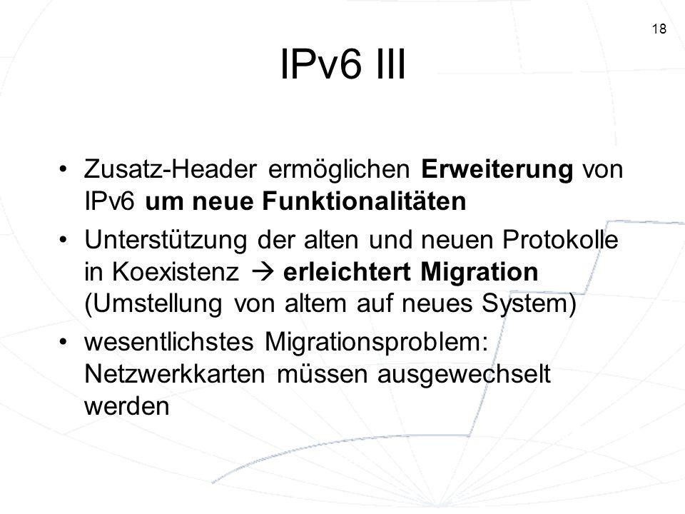 IPv6 III Zusatz-Header ermöglichen Erweiterung von IPv6 um neue Funktionalitäten.
