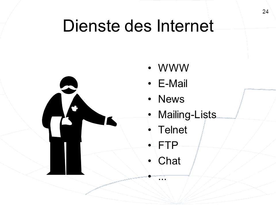 Dienste des Internet WWW E-Mail News Mailing-Lists Telnet FTP Chat ...