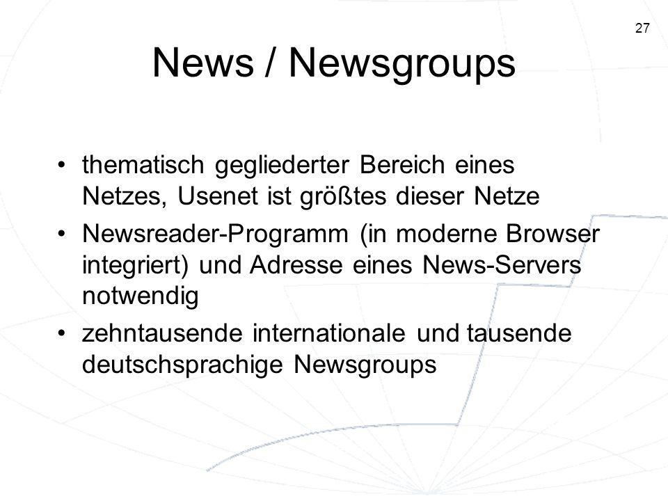 News / Newsgroups thematisch gegliederter Bereich eines Netzes, Usenet ist größtes dieser Netze.