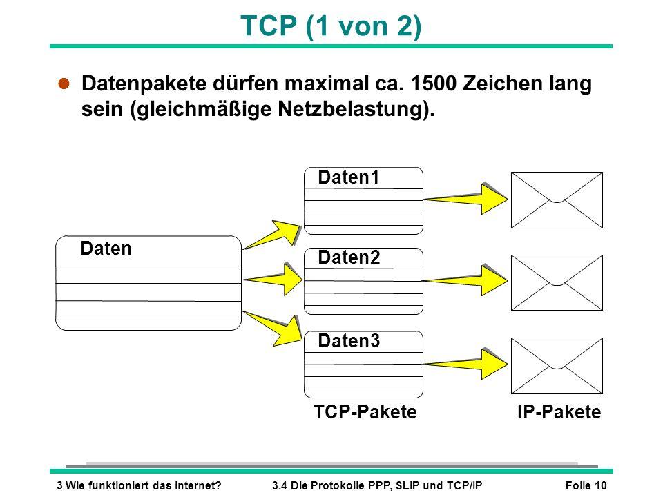 TCP (1 von 2) Datenpakete dürfen maximal ca. 1500 Zeichen lang sein (gleichmäßige Netzbelastung). Daten.