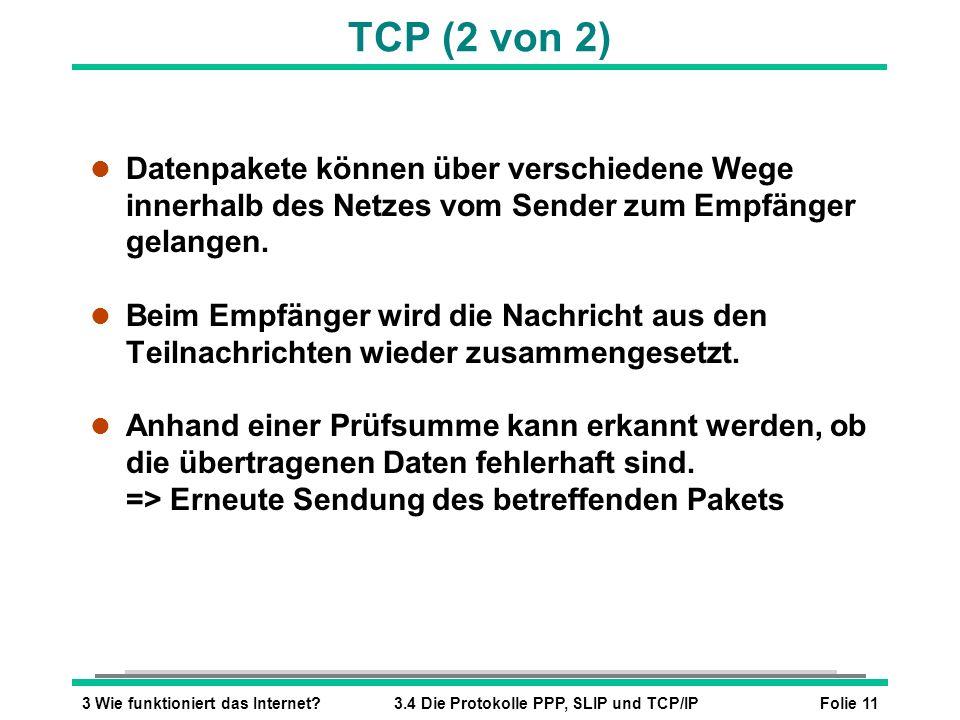 TCP (2 von 2) Datenpakete können über verschiedene Wege innerhalb des Netzes vom Sender zum Empfänger gelangen.