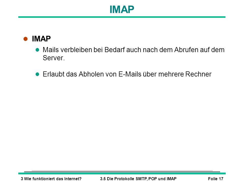IMAP IMAP. Mails verbleiben bei Bedarf auch nach dem Abrufen auf dem Server. Erlaubt das Abholen von E-Mails über mehrere Rechner.