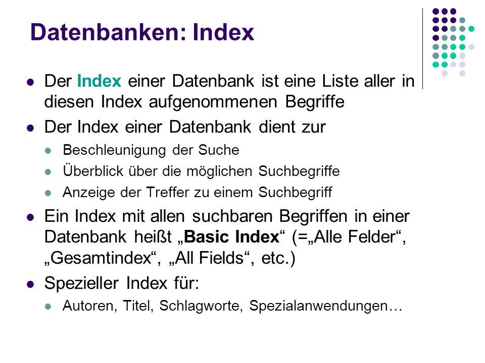 Datenbanken: Index Der Index einer Datenbank ist eine Liste aller in diesen Index aufgenommenen Begriffe.