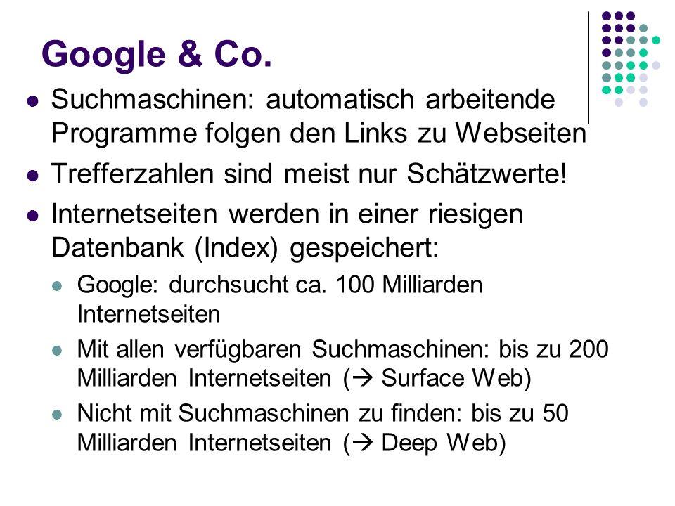 Google & Co. Suchmaschinen: automatisch arbeitende Programme folgen den Links zu Webseiten. Trefferzahlen sind meist nur Schätzwerte!