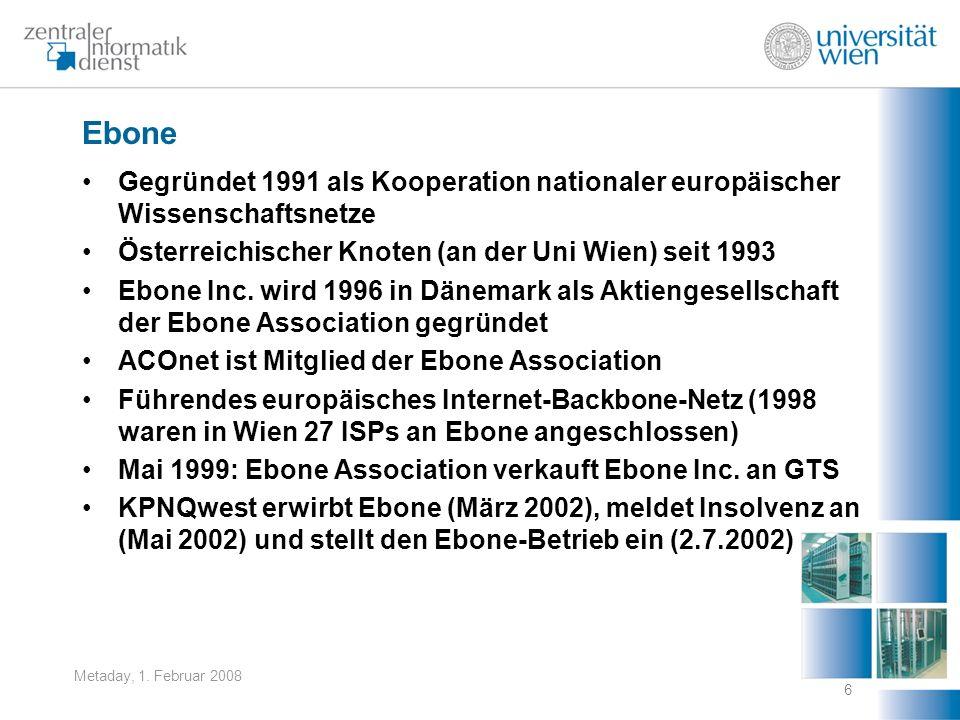 Ebone Gegründet 1991 als Kooperation nationaler europäischer Wissenschaftsnetze. Österreichischer Knoten (an der Uni Wien) seit 1993.