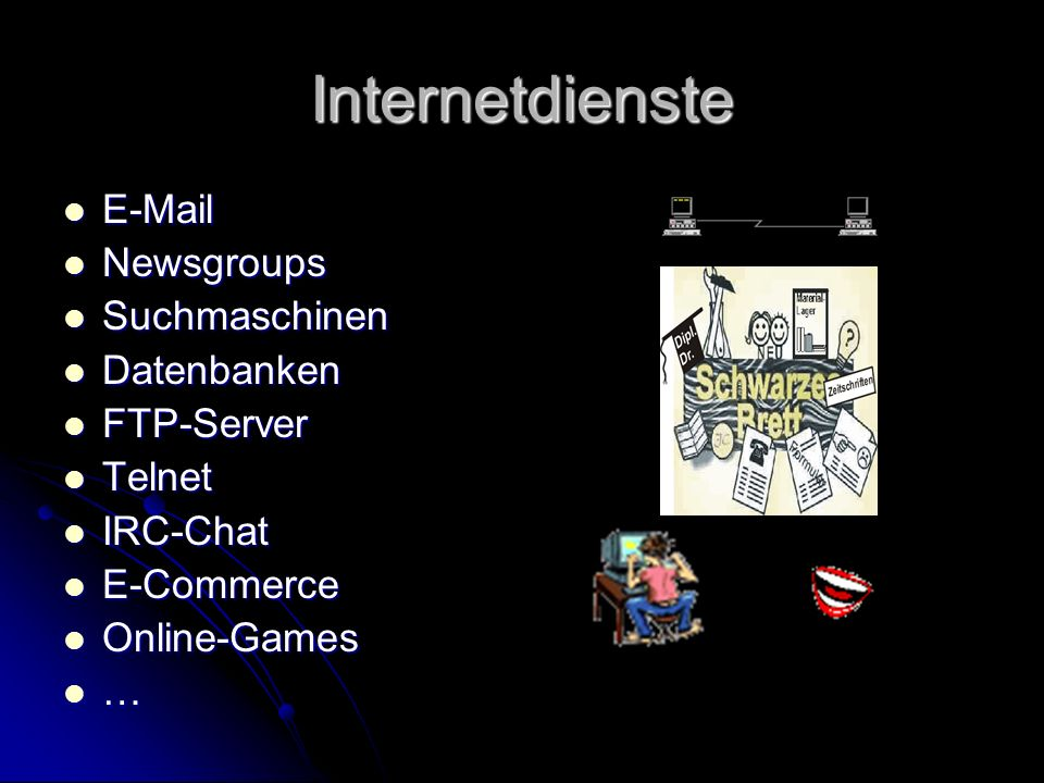Internetdienste E-Mail Newsgroups Suchmaschinen Datenbanken FTP-Server
