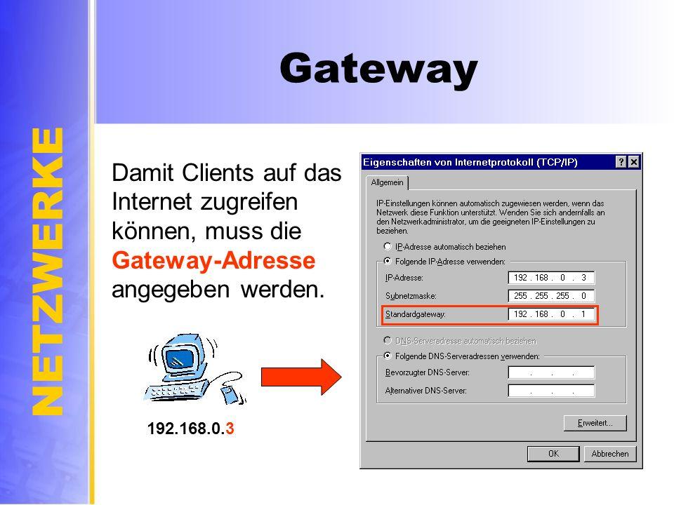Gateway Damit Clients auf das Internet zugreifen können, muss die Gateway-Adresse angegeben werden.