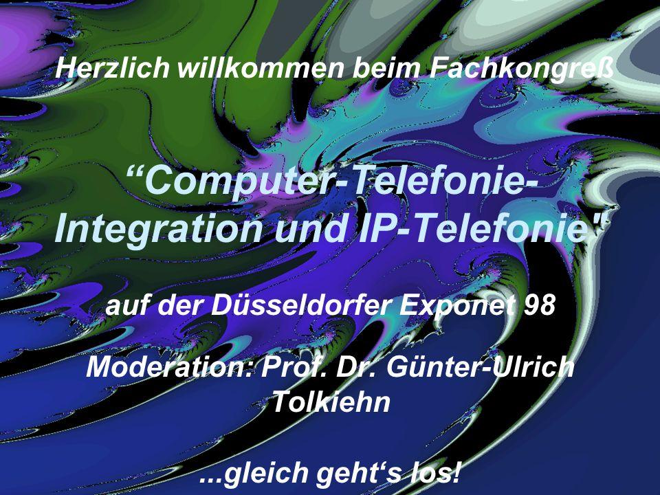 Herzlich willkommen beim Fachkongreß Computer-Telefonie-Integration und IP-Telefonie auf der Düsseldorfer Exponet 98 Moderation: Prof. Dr. Günter-Ulrich Tolkiehn ...gleich geht's los!