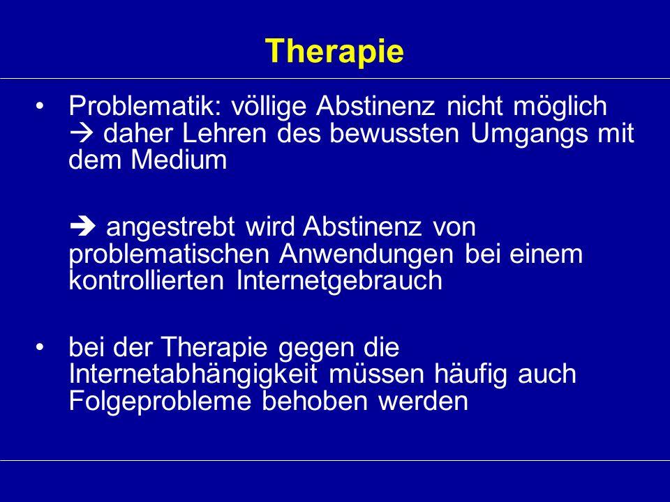 Therapie Problematik: völlige Abstinenz nicht möglich  daher Lehren des bewussten Umgangs mit dem Medium.
