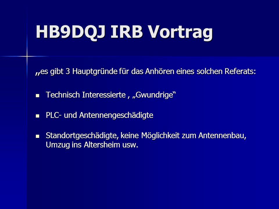 """HB9DQJ IRB Vortrag """"es gibt 3 Hauptgründe für das Anhören eines solchen Referats: Technisch Interessierte , """"Gwundrige"""