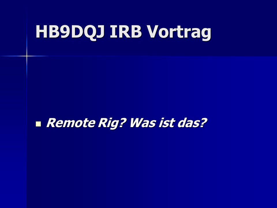 HB9DQJ IRB Vortrag Remote Rig Was ist das