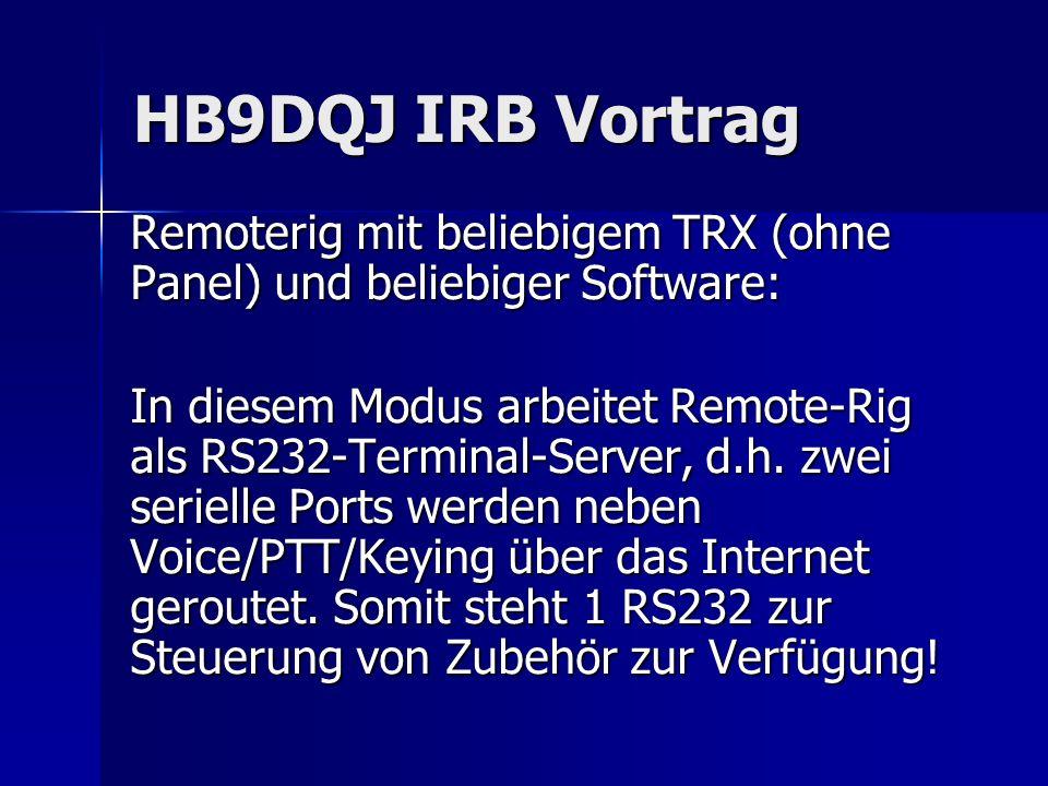 HB9DQJ IRB Vortrag Remoterig mit beliebigem TRX (ohne Panel) und beliebiger Software: