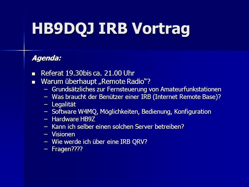 HB9DQJ IRB Vortrag Agenda: Referat 19.30bis ca. 21.00 Uhr